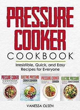 Pressure Cooker Cookbook Irresistible, Quick & Easy Recipes