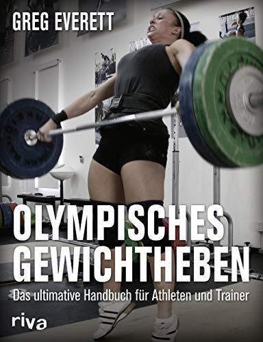 Olympisches Gewichtheben: Das ultimative Handbuch für Athleten und Trainer: Das ultimative Handbuch fr Athleten und Trainer