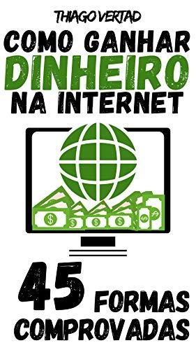 COMO GANHAR DINHEIRO NA INTERNET: 45 FORMAS COMPROVADAS