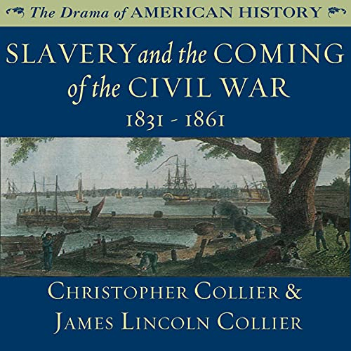 Slavery and the Coming of the Civil War: 1831 - 1861 Audiobook By Christopher Collier, James Lincoln Collier cover art