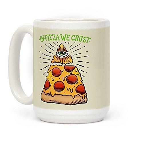 LookHUMAN In Pizza We Crust White 15 Ounce Ceramic Coffee Mug