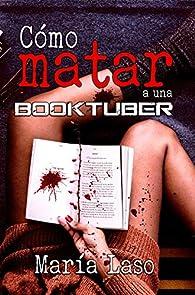 Cómo matar a una booktuber par María Laso