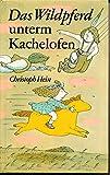 Das Wildpferd unterm Kachelofen: Ein schönes dickes Buch von Jakob Borg und seinen Freunden (Beltz & Gelberg)