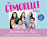 Believe in You: Big Sister Stories and Advice on Living Your Best Life - The Cimorelli Sisters