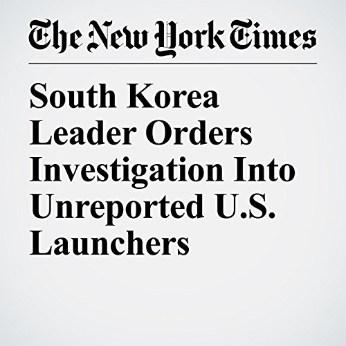 South Korea Leader Orders Investigation Into Unreported U.S. Launchers copertina