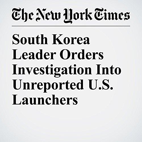 South Korea Leader Orders Investigation Into Unreported U.S. Launchers copertina