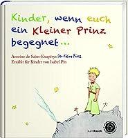 Kinder, wenn euch ein Kleiner Prinz begegnet: Der Kleine Prinz als Bilderbuch, mit den originalen Illustrationen
