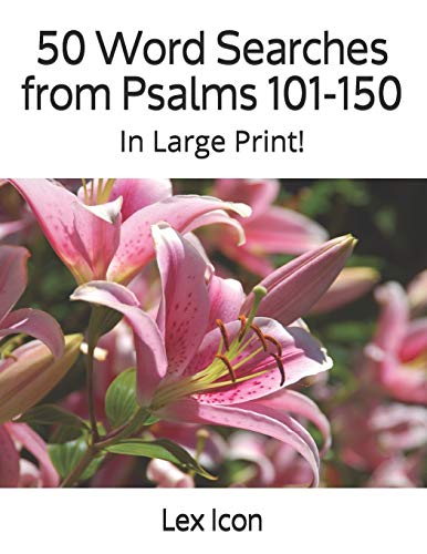 50 Word Searches from Psalms 101-150: In Large Print! (Lex Icon's Word Searches for Adults!, Band 8)