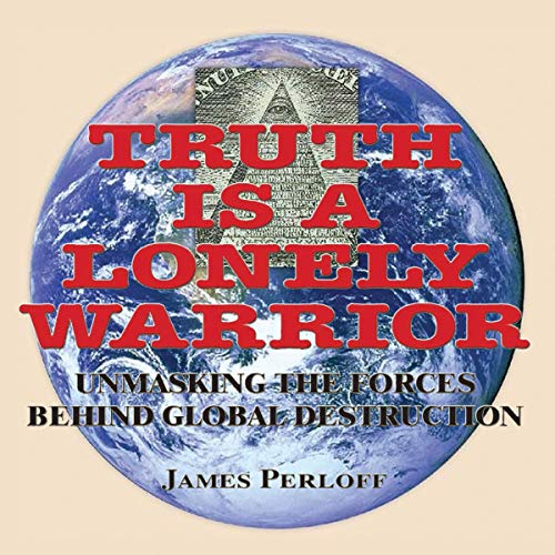 Truth Is a Lonely Warrior Audiobook By James Perloff cover art