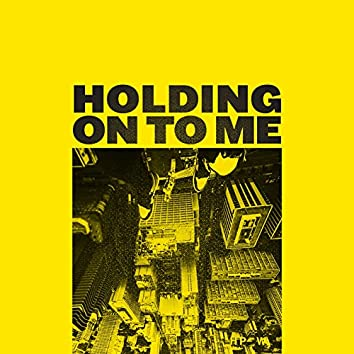 Holding on to Me