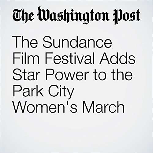 The Sundance Film Festival Adds Star Power to the Park City Women's March copertina