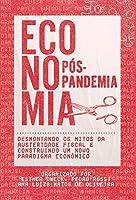 Economia Pós-pandemia: Desmontando os Mitos da Austeridade Fiscal e Construindo um Novo Paradigma Econômico