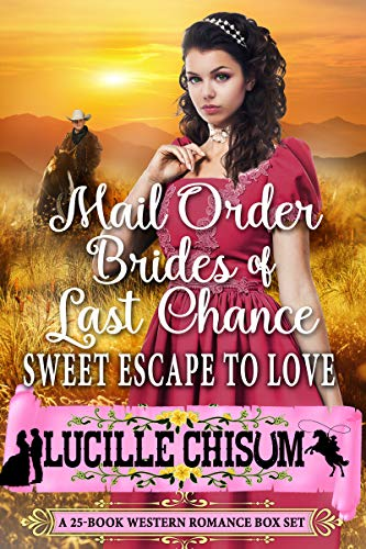 The Mail Order Brides of Last Chance: Sweet Escape to Love (A 25-Book Western Romance Box Set)
