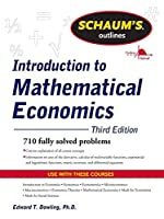 Introduction to Mathematical Economics: 710 Fully Solved Problems (Schaum's Outlines)