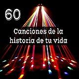 60 Canciones de la Historia de Tu Vida