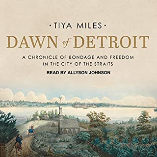 Dawn of Detroit     A Chronicle of Bondage and Freedom in the City of the Straits              By:                                                                                                                                 Tiya Miles                               Narrated by:                                                                                                                                 Allyson Johnson                      Length: 10 hrs and 12 mins     13 ratings     Overall 4.4