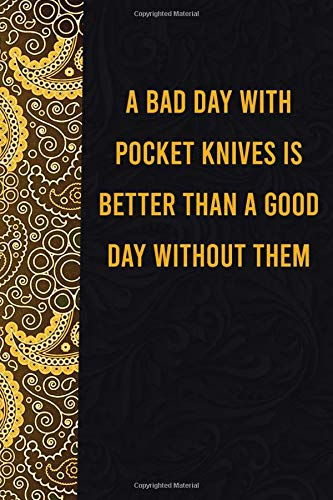 A bad day with pocket knives is better than a good day without them: funny notebook for women men, cute journal for writing, appreciation birthday christmas gift for dogmatic pocket kniveslovers