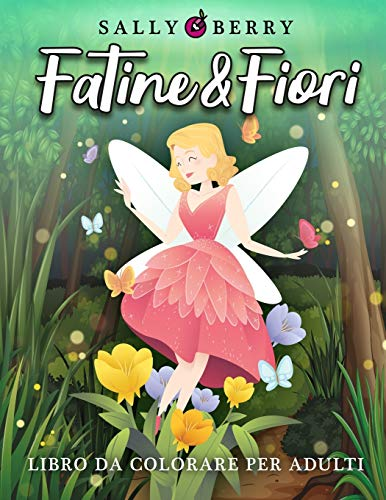 Libro da Colorare per Adulti: Fatine e Fiori, magica atmosfera tutta da scoprire. Libro antistress con motivi floreali, fatine incantate e semplici disegni fantasy da colorare