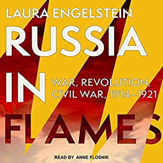 Russia in Flames     War, Revolution, Civil War, 1914 - 1921              Written by:                                                                                                                                 Laura Engelstein                               Narrated by:                                                                                                                                 Anne Flosnik                      Length: 31 hrs and 11 mins     Not rated yet     Overall 0.0