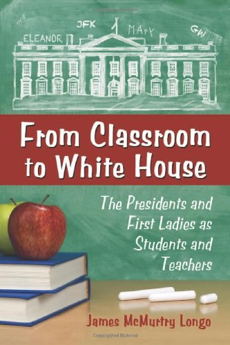 Compare Textbook Prices for From Classroom to White House: The Presidents and First Ladies as Students and Teachers  ISBN 9780786464869 by James McMurtry Longo