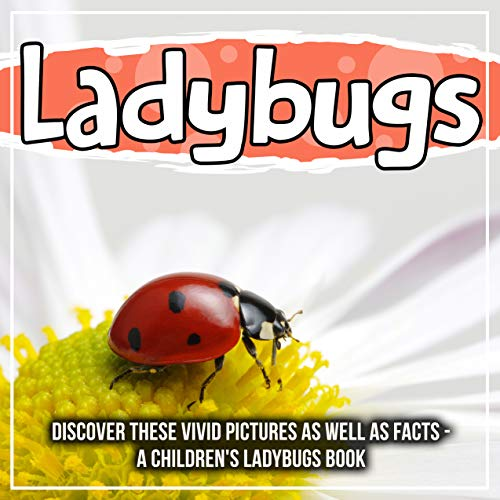 Ladybugs: Discover These Vivid Pictures As Well As Facts - A Children's Ladybugs Book (English Edition)