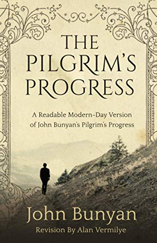 The Pilgrim's Progress: A Readable Modern-Day Version of John Bunyan's Pilgrim's Progress (Revised and easy-to-read)