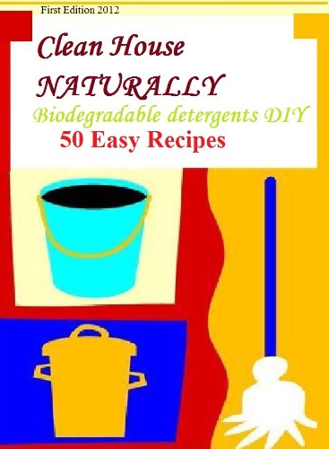 Clean House NATURALLY Biodegradable detergents DIY