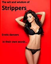 The Wit and Wisdom of Strippers: Exotic Dancers in their own words (English Edition)