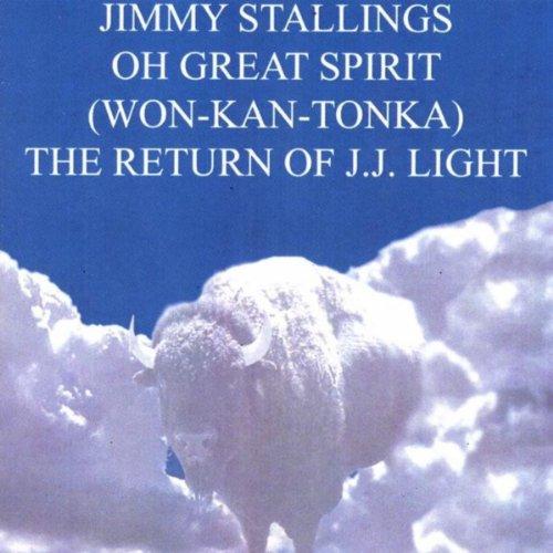 Oh Great Spirit Wonk-Kan-Tonka The Return of J.J. Light