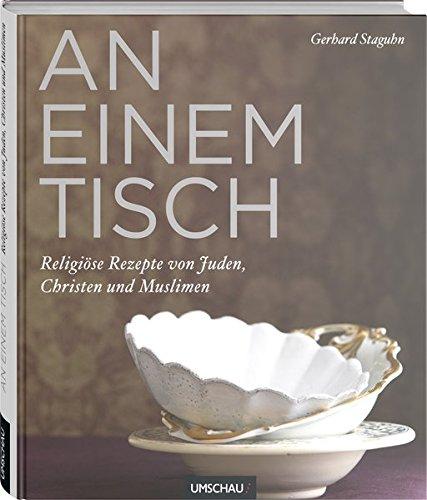 An einem Tisch - Religiöse Rezepte von Juden, Christen und Muslimen