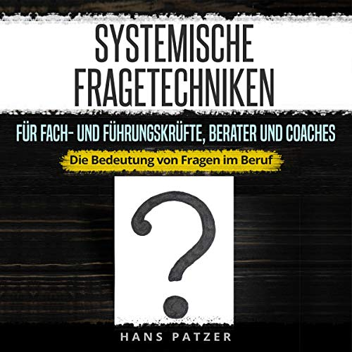 Systemische Fragetechniken für Fach- und Führungskräfte, Berater und Coaches [Systemic Questioning Techniques for Specialists and Executives, Consultants and Coaches] audiobook cover art