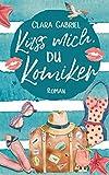 Küss mich, du Komiker: Roman (Kreuzfahrt-Liebe)