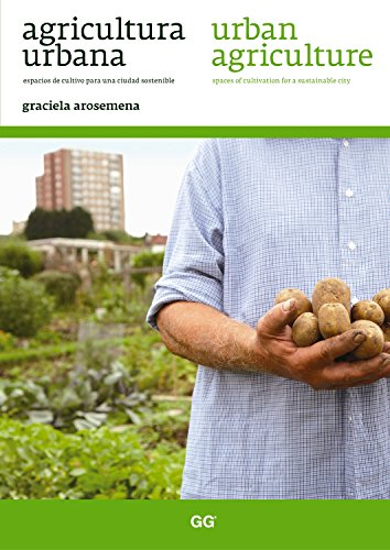 Agricultura urbana / Urban agriculture: Spaces of Cultivation for a Sustainable City