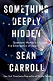 Something Deeply Hidden - Quantum Worlds and the Emergence of Spacetime