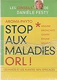 Stop aux maladies ORL ! Angine, bronchite, grippe, rhume... les huiles et les plantes 100 % efficaces