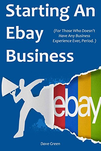 STARTING AN EBAY BUSINESS (2016): (For Those Who Doesnt Have Any Business Experience Ever, Period.) (English Edition) eBook: Green, Dave: Amazon.es: Tienda Kindle