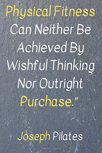 Physical Fitness Can Neither Be Achieved By Wishful Thinking Nor Outright Purchase.: Motivational And Inspirational Quotes, Unique Notebook, Journal, ... Paper,6x9) (Mr.Motivation Notebooks)