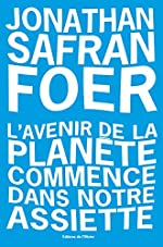 L'Avenir de la planète commence dans notre assiette de Jonathan Safran foer