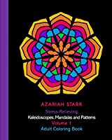 Stress-Relieving Kaleidoscopes, Mandalas and Patterns Volume 1: Adult Coloring Book