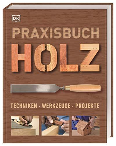 Praxisbuch Holz: Techniken – Werkzeuge...