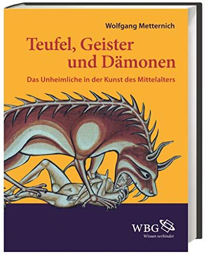 Teufel, Geister und Dämonen: Das Unheimliche in der Kunst des Mittelalters