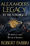 To the Strongest (Alexander's Legacy Book 1)