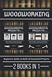 Woodworking: Beginners guide to Build 18 Small Projects 2 Books in 1