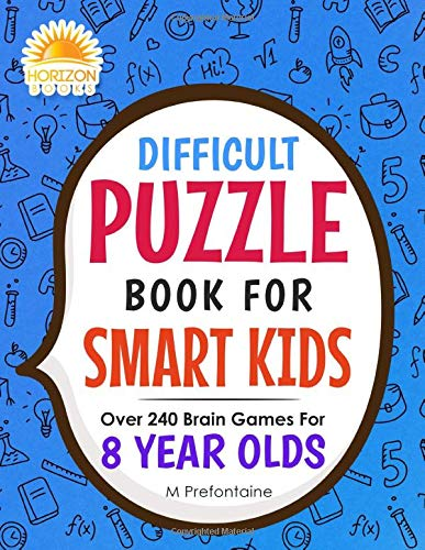 Difficult Puzzle Book for Smart Kids: Over 240 Brain Games for 8 Year Olds (Puzzle Activity Books for Kids, Band 4)