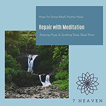 Repair With Meditation (Music For Stress Relief, Positive Music, Relaxing Music & Soothing Deep Sleep Music)