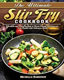 The Ultimate Stir Fry Cookbook: Effortless and Tasty Recipes to Boost Energy and Improve Your Health...