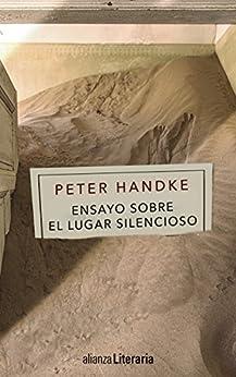 Ensayo sobre el Lugar Silencioso (Alianza Literaria (AL)) (Spanish Edition) di [Peter Handke, Eustaquio Barjau Riu]