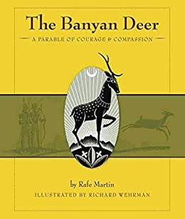 The Banyan Deer: A Parable of Courage and Compassion by [Rafe Martin, Richard Wehrman]