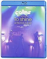 callme Live Performance 「To shine」 at TSUTAYA O-EAST(Blu-ray Disc)