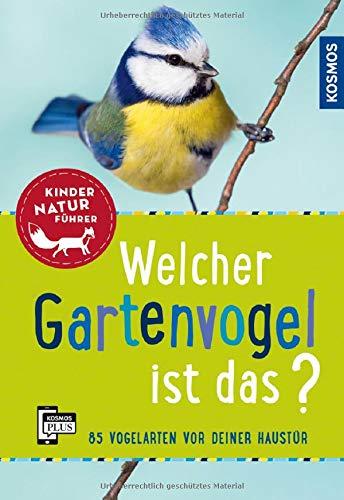 Welcher Gartenvogel ist das? Kindernaturführer: 85 Vogelarten vor deiner Haustür: 85 Vogelarten vor deiner Haustr